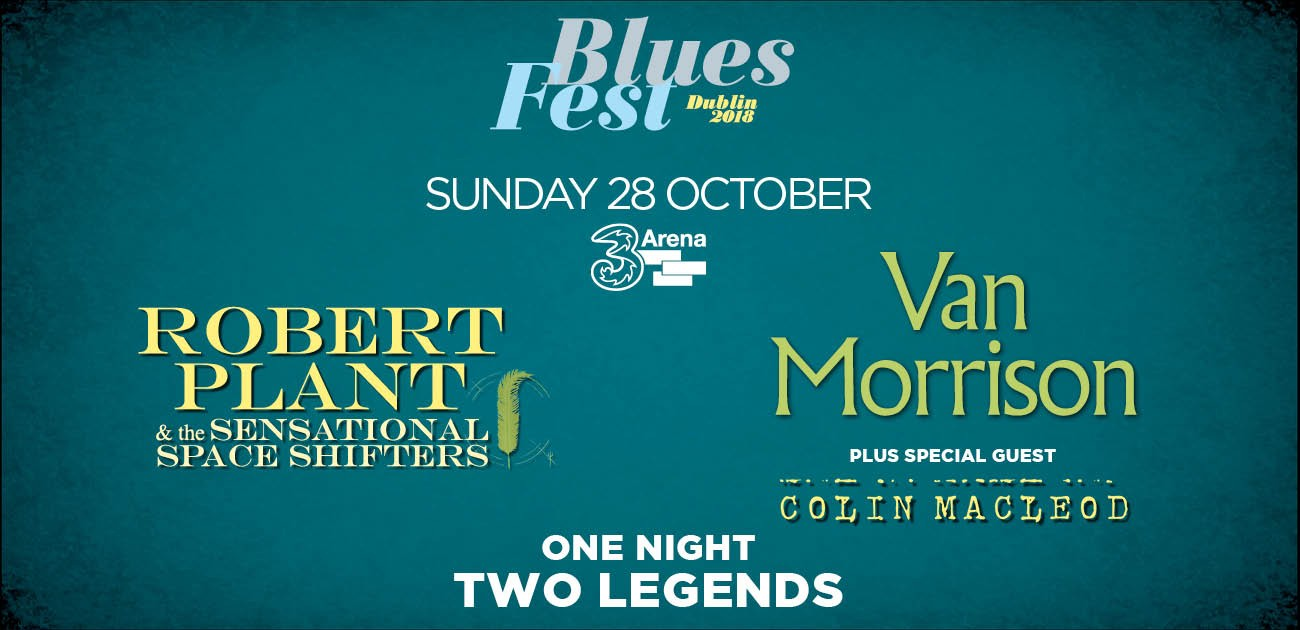 Robert Plant and The Sensational Space Shifters and Van Morrison @ Blues Fest, Dublin 2018